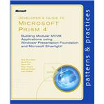 Developer's Guide to Microsoft Prism 4: Building Modular MVVM Applications with Windows Presentation Foundation and Microsoft Silverlight