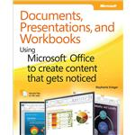 Documents, Presentations, and Workbooks: Using Microsoft Office to Create Content That Gets Noticed